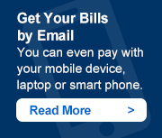 Get Your Bills by email. You can even pay with your mobile device, laptop, or smart phone. Read more ->